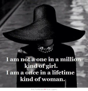 952468128-im-not-a-one-in-a-million-kind-of-girl-im-a-once-in-a-lifetime-kind-of-woman-quote-1